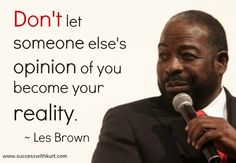 Les Brown is one of my all time favorite motivational speakers.  Not only is his personal story inspring.  He tells it like it is.  I've only really started listening to Les Brown on a regular basis since late last  year.  One of my goals is to hear him speak live. Seriously one of the greatest minds in the field of success.