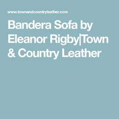 Bandera Sofa by Eleanor Rigby|Town & Country Leather