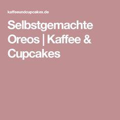 Selbstgemachte Oreos | Kaffee & Cupcakes