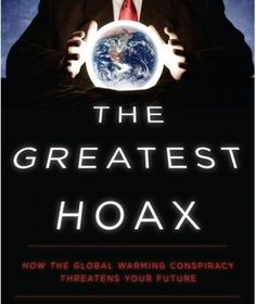 "The Greatest Hoax? Global Warming, Says Sen. James Inhofe .... perpetuated by the Fabian Progressives who see this LIE as a way into your wallet ... JUST LOOK AT OBAMA and all the BILLIONS of taxpayer dollars he has stolen in the name of ""climate change""!!"
