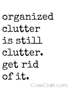 But the problem with clutter is, we're not getting rid of it. We're just finding new ways to organize it. You can't organize clutter! Check out my six week decluttering challenge Great Quotes, Quotes To Live By, Me Quotes, Motivational Quotes, Inspirational Quotes, Super Quotes, Mantra, Konmari, The Words