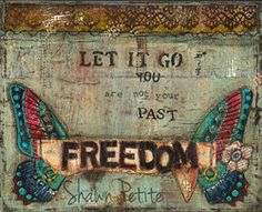 Today is a great day to start living the life you want!!!.....Freedom 10 x 8 Print of Mixed Media Original by ShawnPetite, $10.00 www.shawnpetite.com