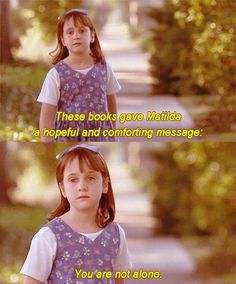 A hopeful and comforting message - Matilda   (Thank you to all the authors that have written books that have connected with me. You don't know how your words meant to me.)