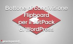Come possiamo fare per aggiungere il Bottone di condivisione Flipboard per il JetPack di WordPress includendolo in tutti i nostri articoli?