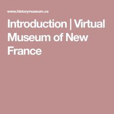 Introduction | Virtual Museum of New France