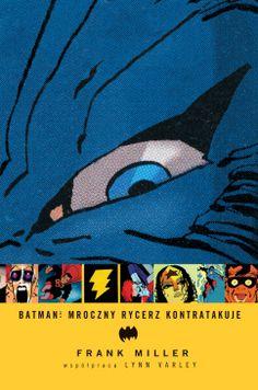 """Frank Miller (sc. & rys.), """"Batman: Mroczny Rycerz kontratakuje"""", Egmont Polska, 2016."""