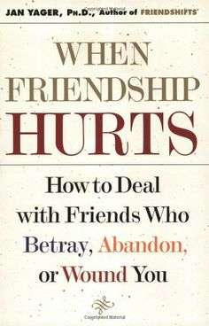 THIS IS FOR ME AND ZAC  When Friendship Hurts: How to Deal with Friends Who Betray, Abandon, or Wound You by Jan Yager, http://www.amazon.com/dp/0743211456/ref=cm_sw_r_pi_dp_1l8Prb0ZTJ3XT