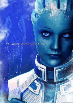 Liara: Well, I suppose I did just write your name in the stars. #masseffect