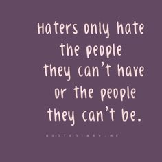 haters gonna hate...
