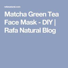 Matcha Green Tea Face Mask - DIY | Rafa Natural Blog