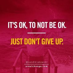 It's ok, to not be ok. Just don't give up. #mentalhealth #recovery