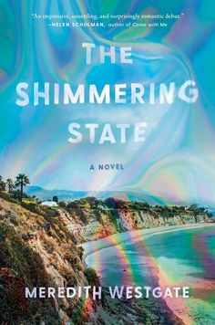 The Shimmering State a book by Meredith Westgate Dartmouth College, Pacific Coast Highway, Lost Girl, Best Books To Read, Good Books, Book Club Books, Book Lists, Trauma, Moving To Los Angeles