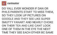 ive never thought of this so I am so happy this was pointed out to me wow. imagine their parents finding the smutty fanart. <<< makes me feel kinda bad. Dan And Phill, Phil 3, Danisnotonfire And Amazingphil, Phil Lester, Dan Howell, Phan, My Dad, Youtubers, Fangirl