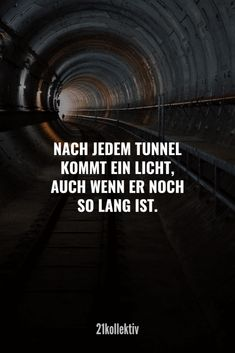 Nach jedem Tunnel kommt ein Licht, auch wenn er noch so lang ist.