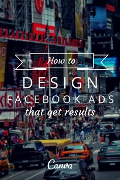 How To Design Facebook Ads That Get Results Read more at http://blog.canva.com/how-to-design-facebook-ads/#BPc1ldo8h05Q96fE.99