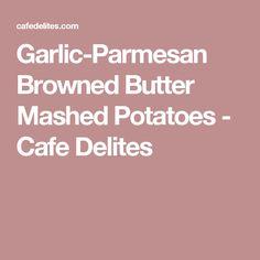 Garlic-Parmesan Browned Butter Mashed Potatoes - Cafe Delites