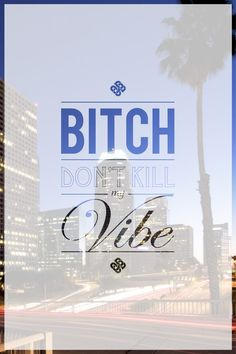 Bitch Don't Kill my Vibe - Kendrick Lamar / L.A. Variant@CricketHowell ...this will be my poster at college
