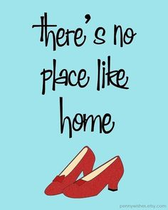 """""""There's no place like home"""", she said, and decided to call in sick and skip work LOL"""