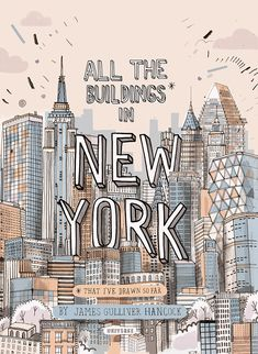 """All the buildings of New York: That I've Drawn so far"" -by James Gulliver Hancock  Love the illustrations and font"