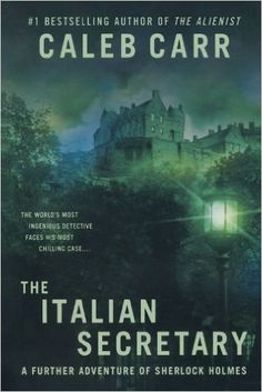 Caleb Carr The Italian Secretary A new Sherlock Holmes novel involving a haunted Scottish castle and the grisly murder of two young men. New Sherlock Holmes, Sherlock Holmes Stories, Adventures Of Sherlock Holmes, Caleb Carr, Books To Read, My Books, Thing 1, Best Mysteries, Thriller Books