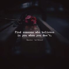 Find someone who believes in you when you dont. via (http://ift.tt/2kfCHDb)