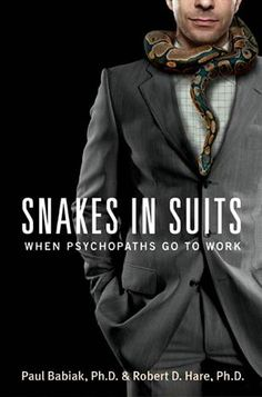 """Snakes In Suits"" by Paul Babiak...How to recognise and deal with workplace psychopaths and their destructive behaviour..."
