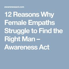 12 Reasons Why Female Empaths Struggle to Find the Right Man – Awareness Act