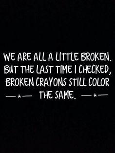 Broken crayons still color the same