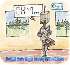 Robot-Themed Kids Yoga Lesson Plan ideas: http://omazingkidsllc.com/2013/02/02/robot-themed-kids-yoga-lesson-plan-ideas/; https://www.facebook.com/OMazingKidsYoga#!/media/set/?set=a.508015139249496.133065.174264525957894=1