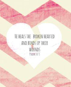 Free Printable. Psalm 147:3 He heals the brokenhearted and binds up their wounds.