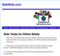 This is a website for teens and kids providing some basic rules that are related to the internet. Parents might want to suggest that their kids read this for future safety.