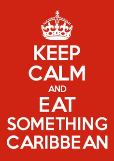 KEEP CALM AND EAT SOMETHING CARIBBEAN