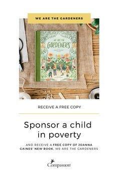 Receive a FREE copy of Joanna Gaines' new book, We Are The Gardeners, when you sponsor a child in need!