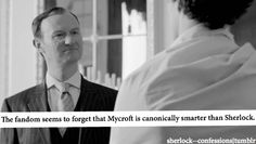 Mycroft is smarter than Sherlock, but generally too...reluctant... to do anything constructive with his intelligence in the stories (also-see The Great Game ep.)