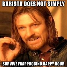 Barista Does Not Simply Survive Frappuccino Happy Hour Create Meme