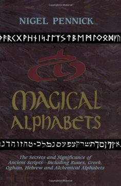 """Witch Library: #Witch #Library ~ """"Magical Alphabets: The Secrets and Significance of Ancient Scripts -- Including Runes, Greek, Ogham, Hebrew and Alchemical Alphabets,"""" by Nigel Pennick."""