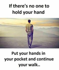 Inspirational Positive Quotes :If theres no one to hold your hands..