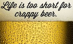 life is too short for crappy beer