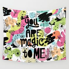 Buy you are magic to me Wall Tapestry by thewellkeptthing. Worldwide shipping available at Society6.com. Just one of millions of high quality products available.