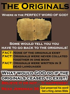 If the originals were destroyed what would God do? Would he panic? It HAPPENED read Jer. 36 and realize God is big enough to preserve his word, get back to the King James Bible!