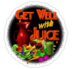 Get well with juice by Valxart by Valxart is available on many styles & colors on shirts, hoodies and Waterproof vinyl stickers that will last 18 months outdoors   See Valxart.com or Zazzle ValxartGarden store at http://zazzle.com/valxartgarden*  or http://zazzle.com/valxart*