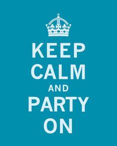 Keep Calm~Party On.