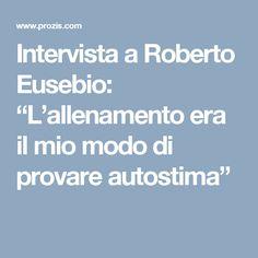 """Intervista a Roberto Eusebio: """"L'allenamento era il mio modo di provare autostima"""""""