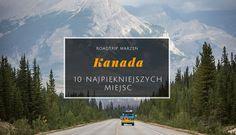 #kanada 10 najpiękniejszych miejsc w Kanadzie