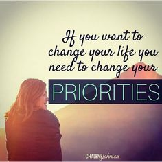 Change Your Priorities life quotes life motivational quotes inspirational quotes about life life quotes and sayings life inspiring quotes life image quotes best life quotes quotes about life lessons