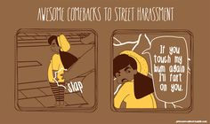 The silent but deadly approach. | 18 Kickass Illustrated Responses To Street Harassment