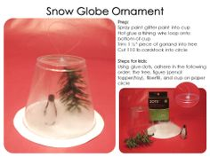 Snow Globe ornament: cup with fishing wire hot glued to botton, trimmed garland piece, pencil topper/toy, fiberfill glued onto paper circle