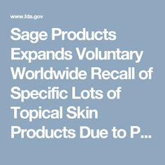 Sage Products Expands Voluntary Worldwide Recall of Specific Lots of Topical Skin Products Due to Potential Microbial Contamination - Second Expansion