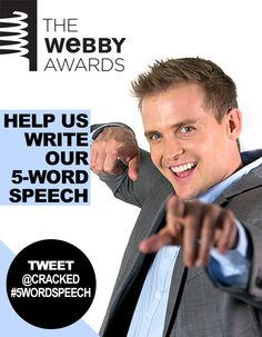 Thanks for helping us win a Webby! Want to help us write our speech? Jump on Twitter and tweet five words to @cracked #5wordspeech.