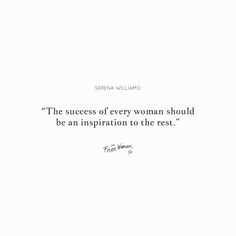 """The success of every woman should be an inspiration to the rest."" - Serena Williams 